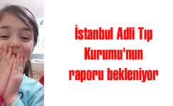 İstanbul Adli Tıp Kurumu'nun raporu bekleniyor